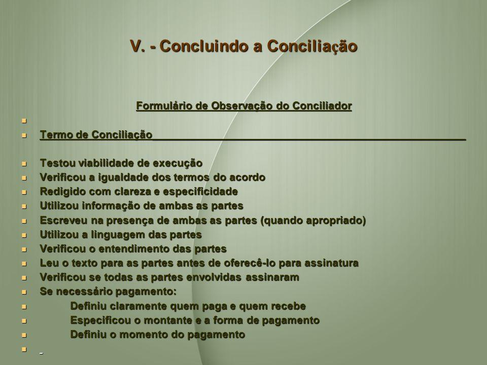 V. - Concluindo a Concilia ç ão Formulário de Observação do Conciliador Termo de Conciliação____________________________________________________ Termo