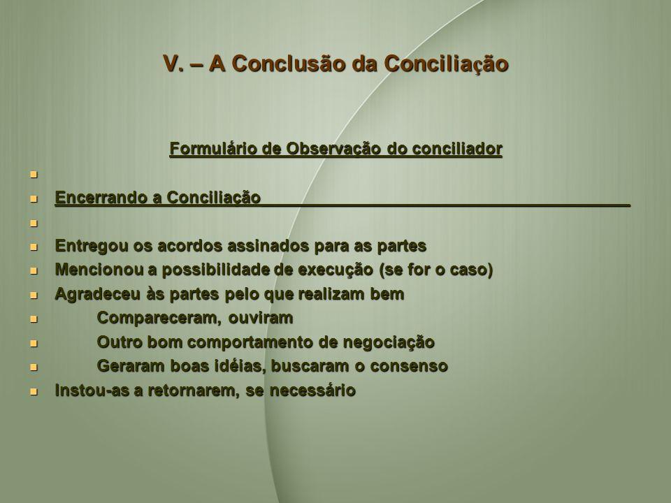 V. – A Conclusão da Concilia ç ão Formulário de Observação do conciliador Encerrando a Conciliação________________________________________ Encerrando
