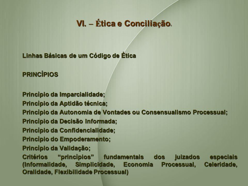 VI. – É tica e Concilia ç ão VI. – É tica e Concilia ç ão Linhas Básicas de um Código de Ética PRINCÍPIOS Princípio da Imparcialidade; Princípio da Im