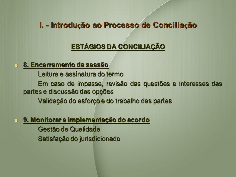 I. - Introdu ç ão ao Processo de Concilia ç ão ESTÁGIOS DA CONCILIAÇÃO 8. Encerramento da sessão 8. Encerramento da sessão Leitura e assinatura do ter