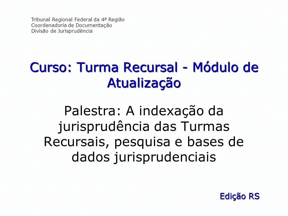 Curso: Turma Recursal - Módulo de Atualização Palestra: A indexação da jurisprudência das Turmas Recursais, pesquisa e bases de dados jurisprudenciais
