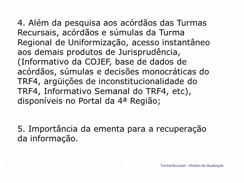 5. Importância da ementa para a recuperação da informação. 4. Além da pesquisa aos acórdãos das Turmas Recursais, acórdãos e súmulas da Turma Regional