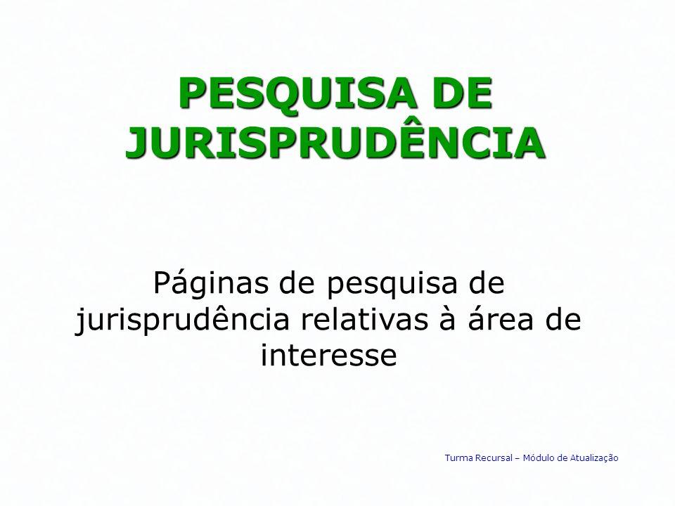 PESQUISA DE JURISPRUDÊNCIA Páginas de pesquisa de jurisprudência relativas à área de interesse Turma Recursal – Módulo de Atualização