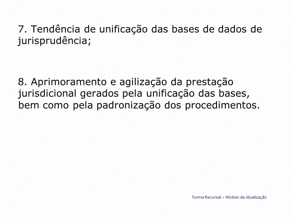 7. Tendência de unificação das bases de dados de jurisprudência; 8. Aprimoramento e agilização da prestação jurisdicional gerados pela unificação das