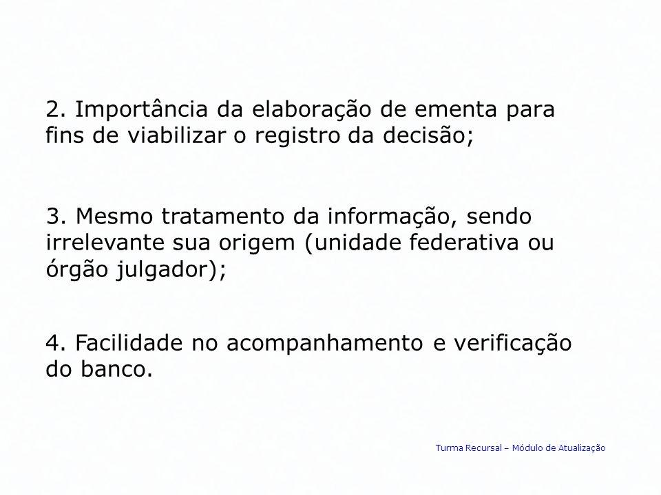 2. Importância da elaboração de ementa para fins de viabilizar o registro da decisão; 3. Mesmo tratamento da informação, sendo irrelevante sua origem
