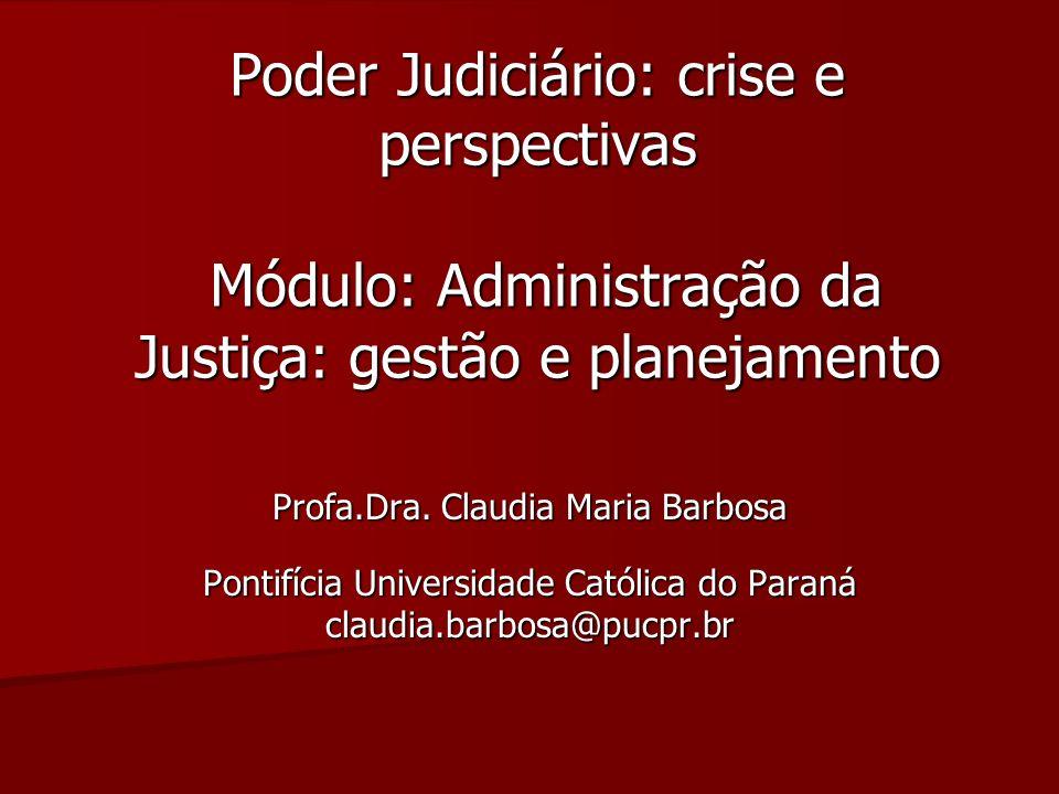 Poder Judiciário: crise e perspectivas Módulo: Administração da Justiça: gestão e planejamento Profa.Dra. Claudia Maria Barbosa Pontifícia Universidad