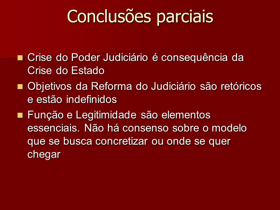 Conclusões parciais Crise do Poder Judiciário é consequência da Crise do Estado Crise do Poder Judiciário é consequência da Crise do Estado Objetivos