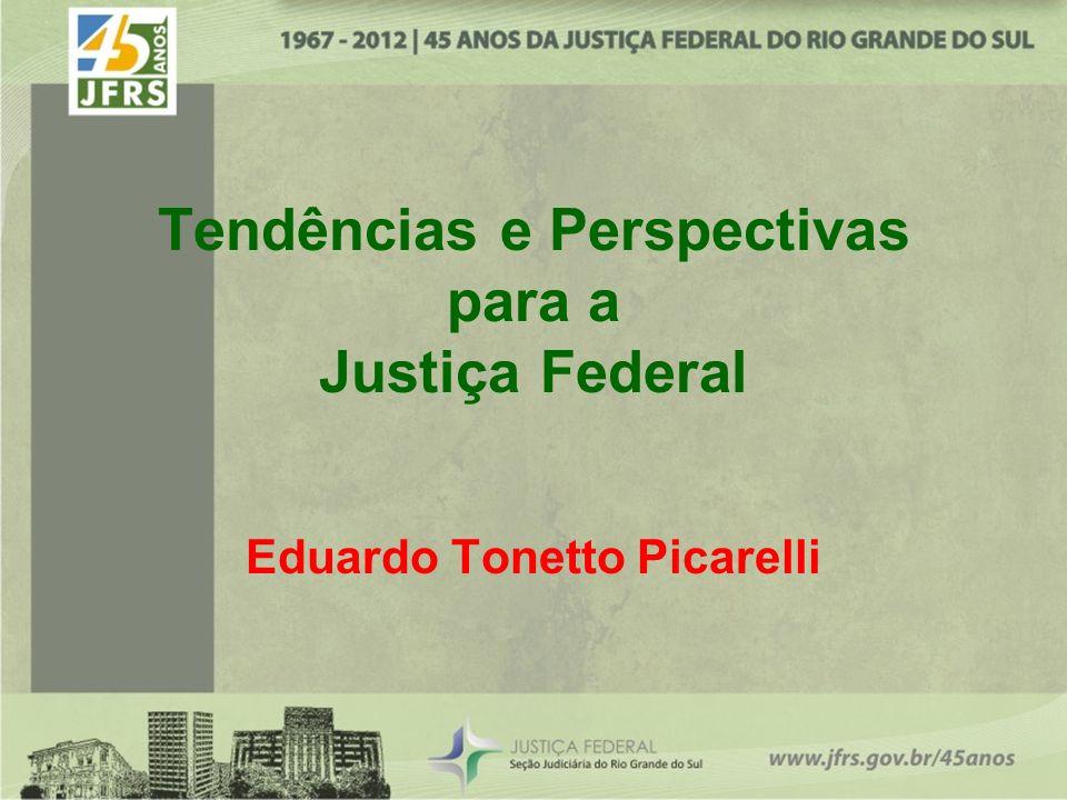 Tendências e Perspectivas para a Justiça Federal Eduardo Tonetto Picarelli