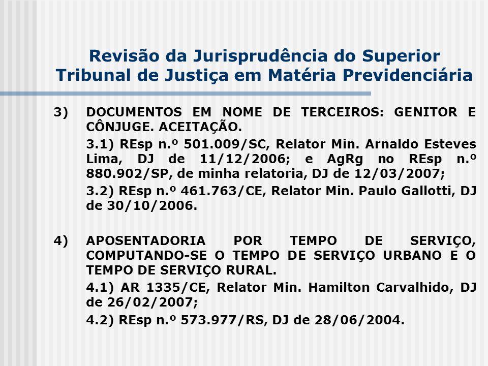 Revisão da Jurisprudência do Superior Tribunal de Justiça em Matéria Previdenciária 3)DOCUMENTOS EM NOME DE TERCEIROS: GENITOR E CÔNJUGE. ACEITAÇÃO. 3