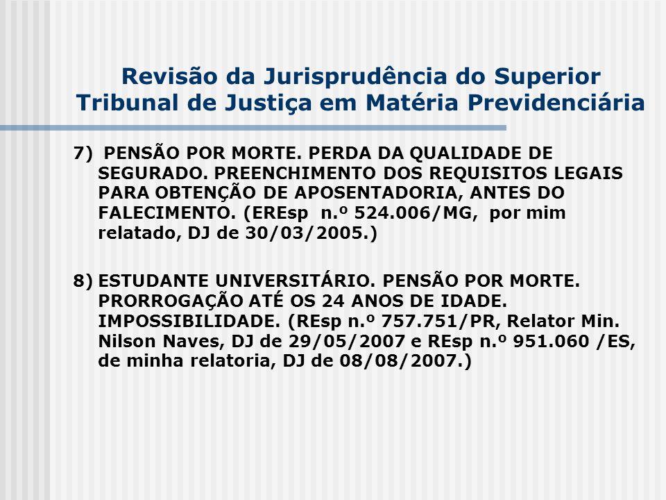 Revisão da Jurisprudência do Superior Tribunal de Justiça em Matéria Previdenciária 7) PENSÃO POR MORTE. PERDA DA QUALIDADE DE SEGURADO. PREENCHIMENTO