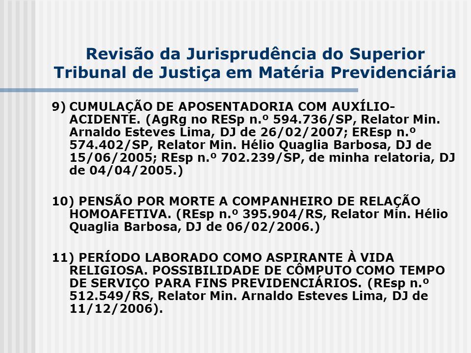 Revisão da Jurisprudência do Superior Tribunal de Justiça em Matéria Previdenciária 9)CUMULAÇÃO DE APOSENTADORIA COM AUXÍLIO- ACIDENTE. (AgRg no RESp