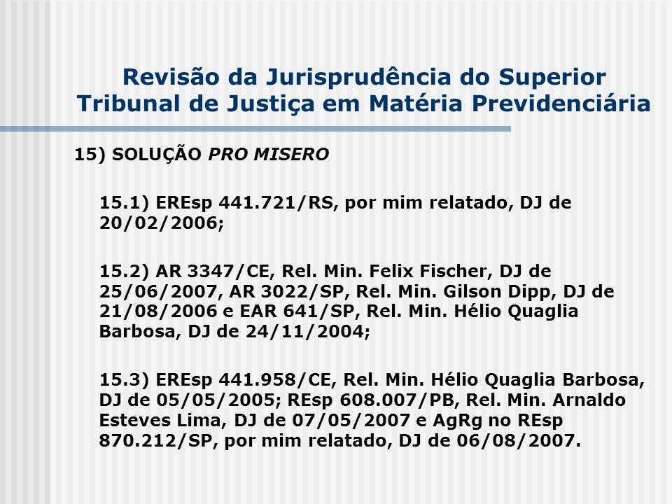 Revisão da Jurisprudência do Superior Tribunal de Justiça em Matéria Previdenciária 15) SOLUÇÃO PRO MISERO 15.1) EREsp 441.721/RS, por mim relatado, D