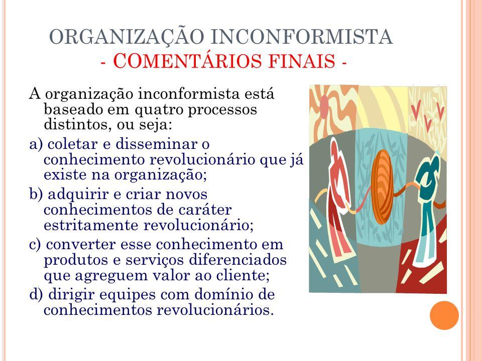 ORGANIZAÇÃO INCONFORMISTA - CO MENTÁRIOS FINAIS - A organização inconformista está baseado em quatro processos distintos, ou seja: a) coletar e dissem