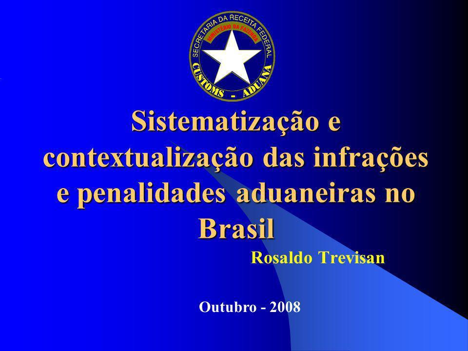 Sistematização e contextualização das infrações e penalidades aduaneiras no Brasil Rosaldo Trevisan Outubro - 2008