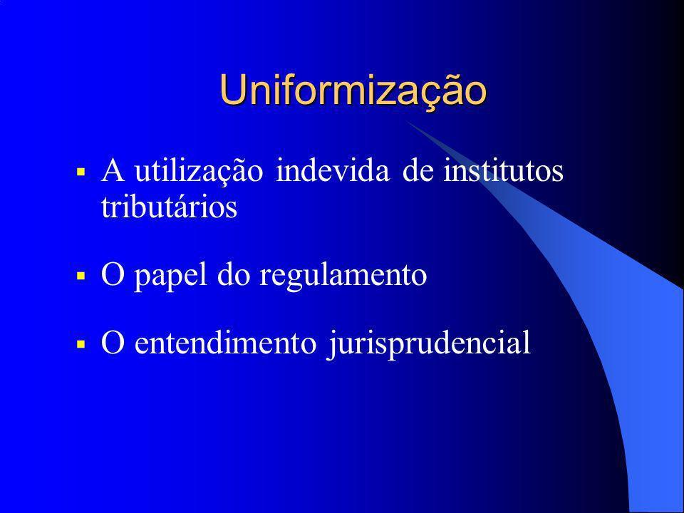 Uniformização A utilização indevida de institutos tributários O papel do regulamento O entendimento jurisprudencial