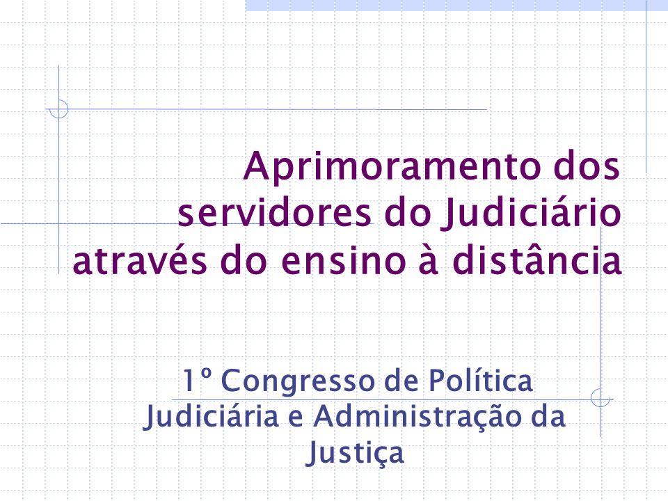 Aprimoramento dos servidores do Judiciário através do ensino à distância 1º Congresso de Política Judiciária e Administração da Justiça