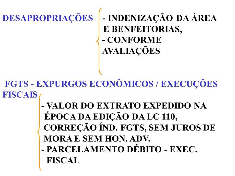 DESAPROPRIAÇÕES - INDENIZAÇÃO DA ÁREA E BENFEITORIAS, - CONFORME AVALIAÇÕES FGTS - EXPURGOS ECONÔMICOS / EXECUÇÕES FISCAIS - VALOR DO EXTRATO EXPEDIDO NA ÉPOCA DA EDIÇÃO DA LC 110, CORREÇÃO ÍND.