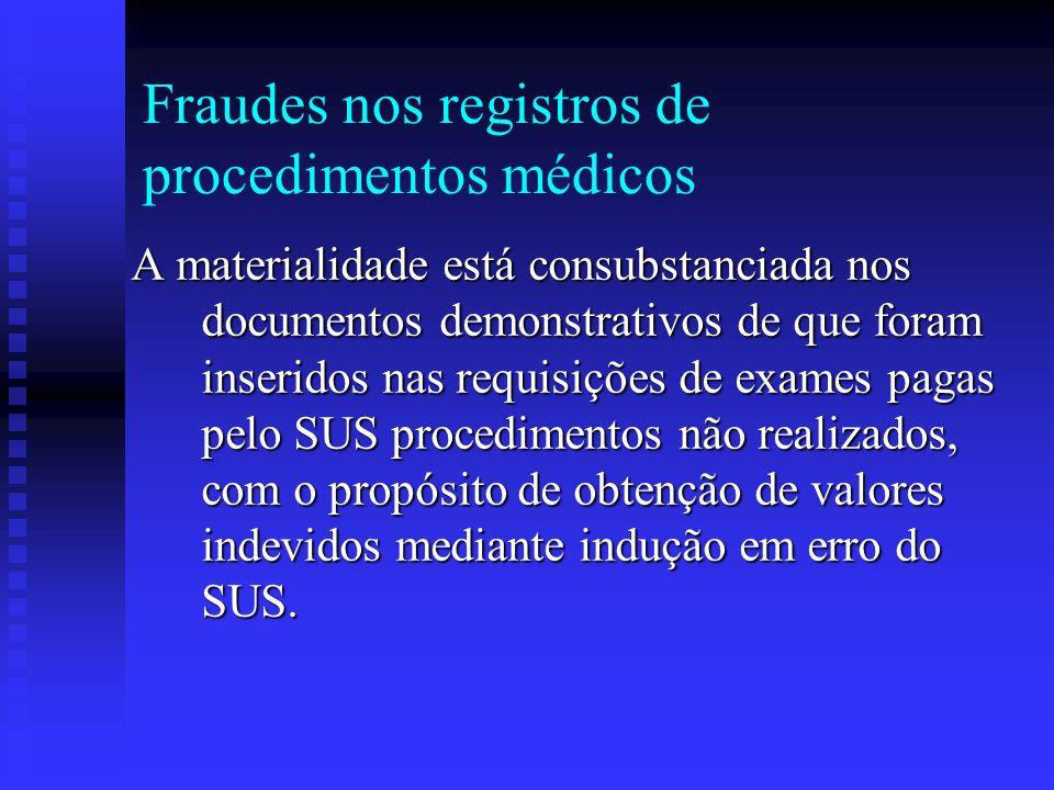Fraudes nos registros de procedimentos médicos A materialidade está consubstanciada nos documentos demonstrativos de que foram inseridos nas requisiçõ