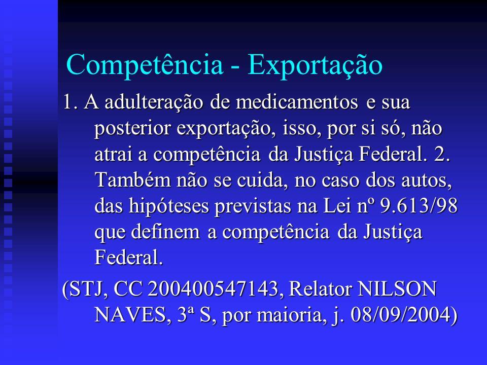 Competência - Exportação 1. A adulteração de medicamentos e sua posterior exportação, isso, por si só, não atrai a competência da Justiça Federal. 2.