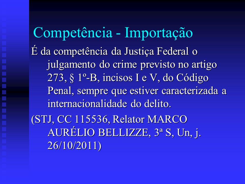 Competência - Importação É da competência da Justiça Federal o julgamento do crime previsto no artigo 273, § 1º-B, incisos I e V, do Código Penal, sem