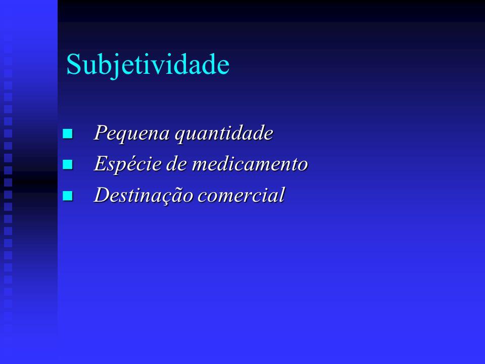Subjetividade Pequena quantidade Pequena quantidade Espécie de medicamento Espécie de medicamento Destinação comercial Destinação comercial