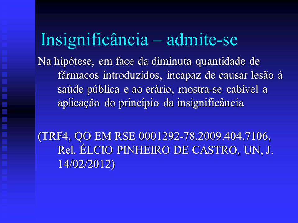 Insignificância – admite-se Na hipótese, em face da diminuta quantidade de fármacos introduzidos, incapaz de causar lesão à saúde pública e ao erário,