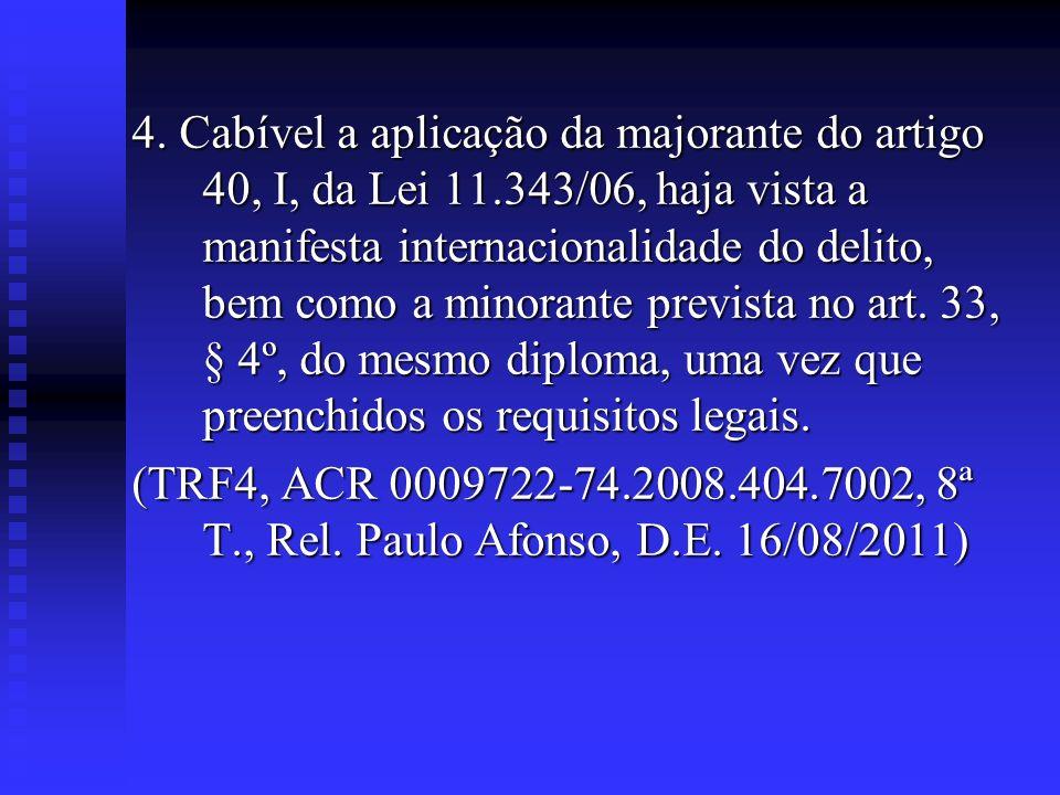 4. Cabível a aplicação da majorante do artigo 40, I, da Lei 11.343/06, haja vista a manifesta internacionalidade do delito, bem como a minorante previ