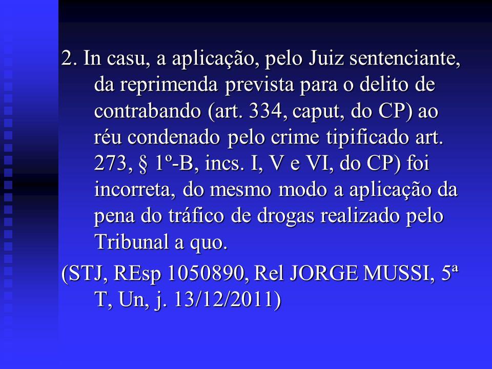2. In casu, a aplicação, pelo Juiz sentenciante, da reprimenda prevista para o delito de contrabando (art. 334, caput, do CP) ao réu condenado pelo cr