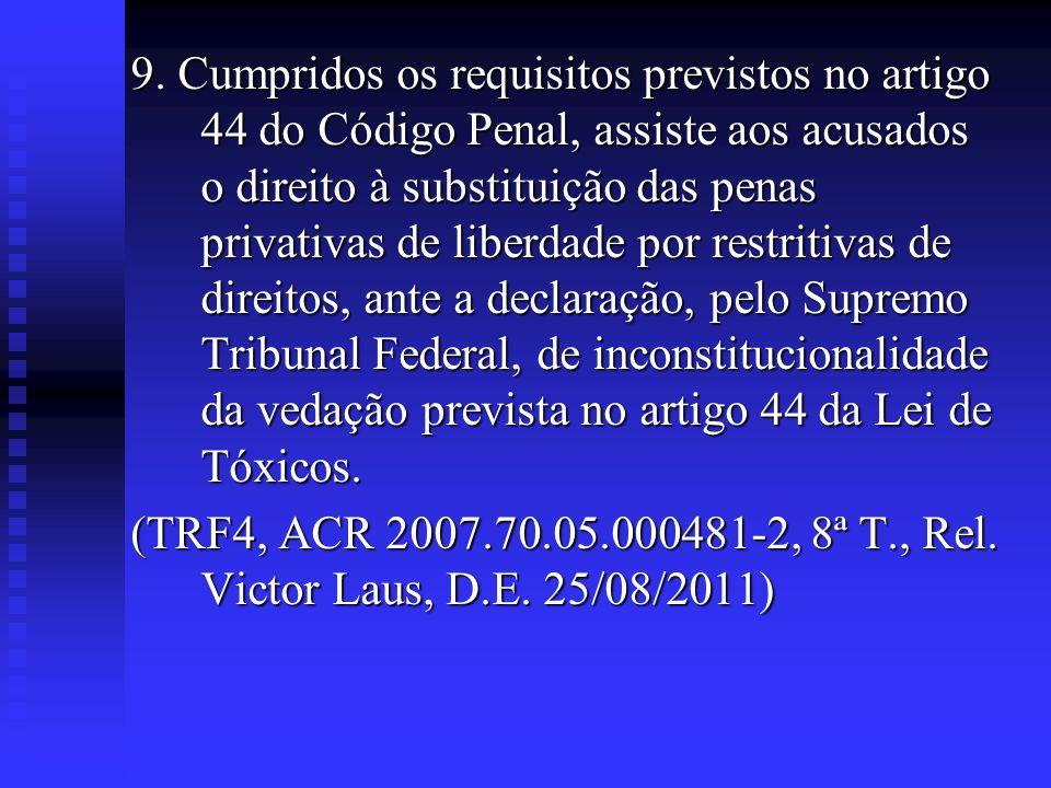 9. Cumpridos os requisitos previstos no artigo 44 do Código Penal, assiste aos acusados o direito à substituição das penas privativas de liberdade por