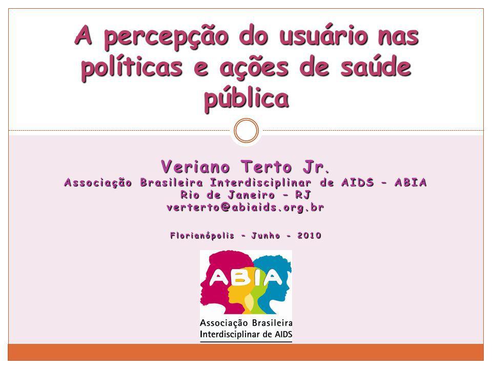 Veriano Terto Jr. Associação Brasileira Interdisciplinar de AIDS – ABIA Rio de Janeiro – RJ verterto@abiaids.org.br Florianópolis – Junho - 2010 A per