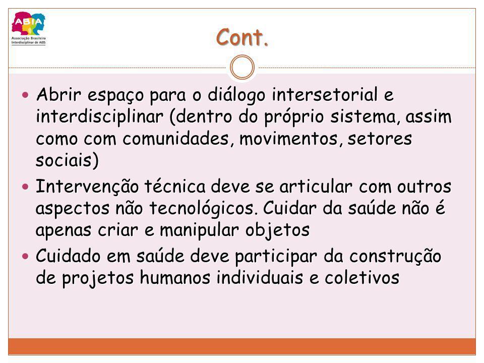 Cont. Abrir espaço para o diálogo intersetorial e interdisciplinar (dentro do próprio sistema, assim como com comunidades, movimentos, setores sociais