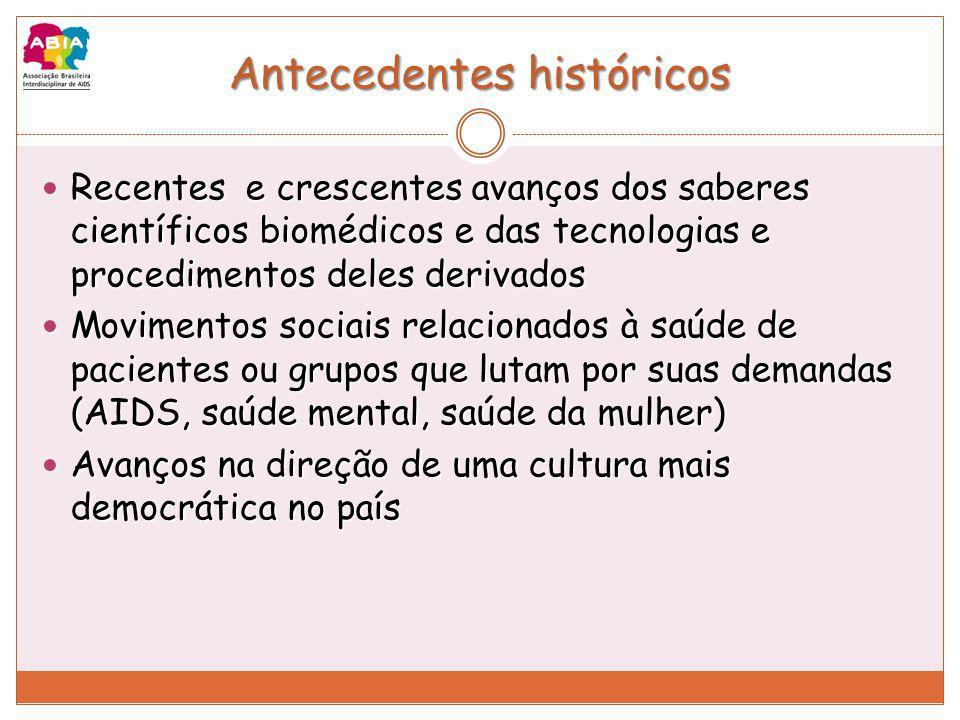 Antecedentes históricos Recentes e crescentes avanços dos saberes científicos biomédicos e das tecnologias e procedimentos deles derivados Recentes e