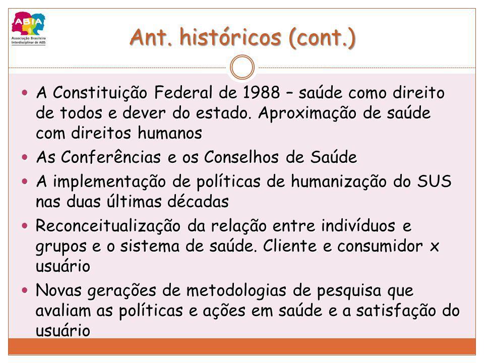 Ant. históricos (cont.) A Constituição Federal de 1988 – saúde como direito de todos e dever do estado. Aproximação de saúde com direitos humanos A Co