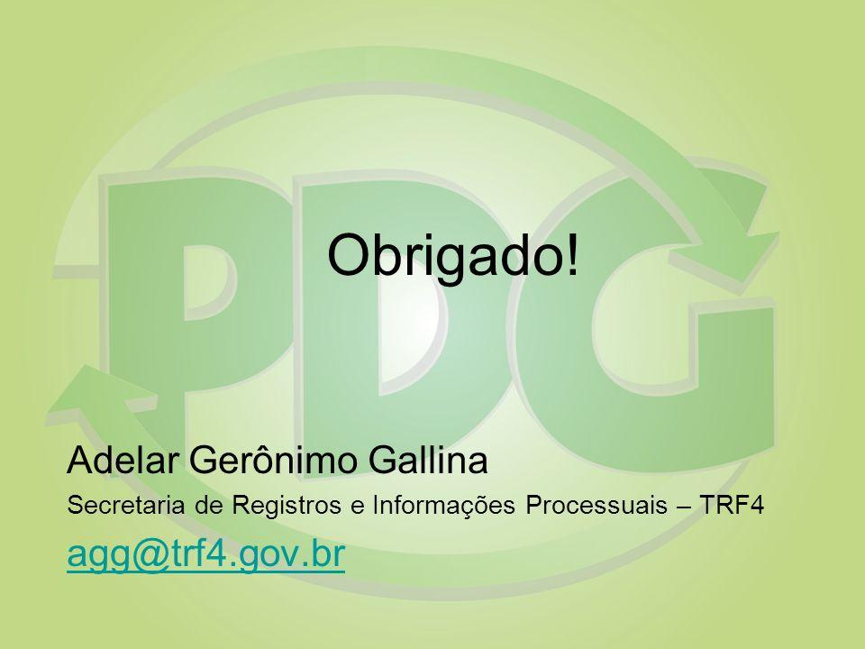 Obrigado! Adelar Gerônimo Gallina Secretaria de Registros e Informações Processuais – TRF4 agg@trf4.gov.br