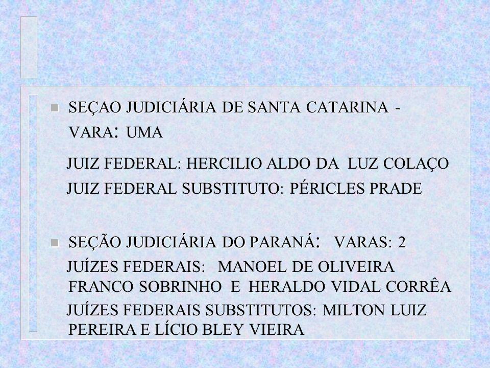 n SEÇAO JUDICIÁRIA DE SANTA CATARINA - n SEÇAO JUDICIÁRIA DE SANTA CATARINA - VARA : UMA JUIZ FEDERAL: HERCILIO ALDO DA LUZ COLAÇO JUIZ FEDERAL SUBSTI