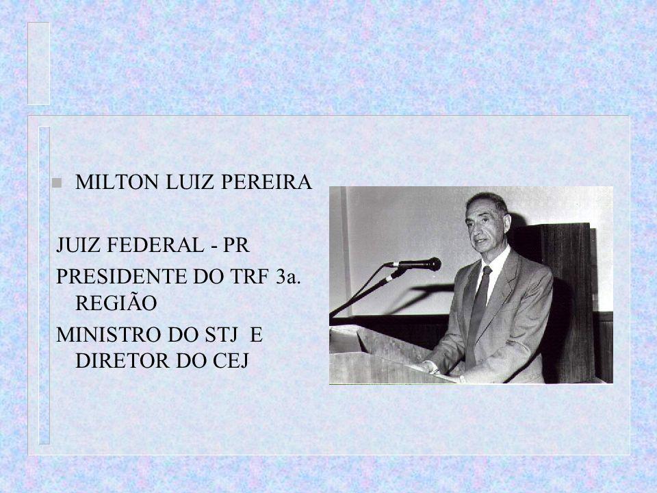 n MILTON LUIZ PEREIRA JUIZ FEDERAL - PR PRESIDENTE DO TRF 3a. REGIÃO MINISTRO DO STJ E DIRETOR DO CEJ