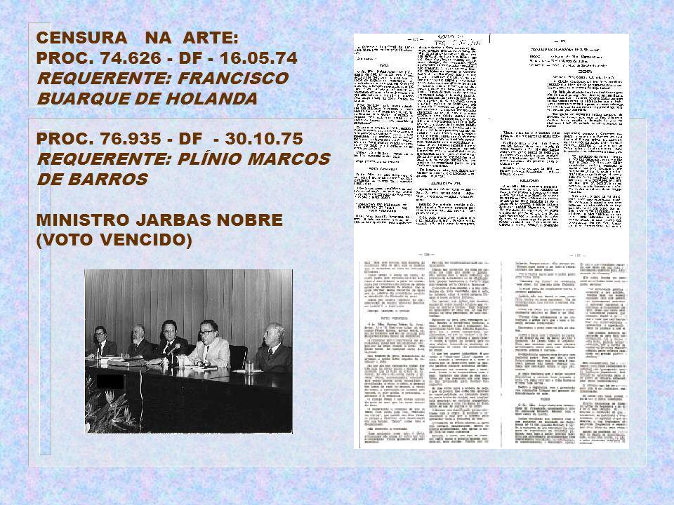 CENSURA NA ARTE: PROC. 74.626 - DF - 16.05.74 REQUERENTE: FRANCISCO BUARQUE DE HOLANDA PROC. 76.935 - DF - 30.10.75 REQUERENTE: PLÍNIO MARCOS DE BARRO