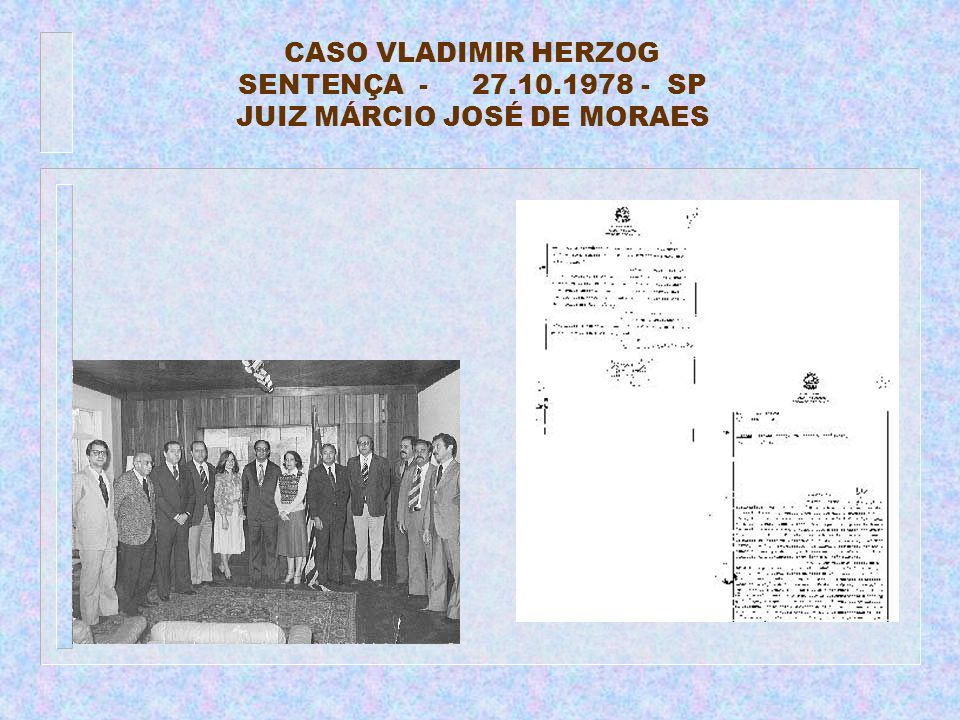 CASO VLADIMIR HERZOG SENTENÇA - 27.10.1978 - SP JUIZ MÁRCIO JOSÉ DE MORAES