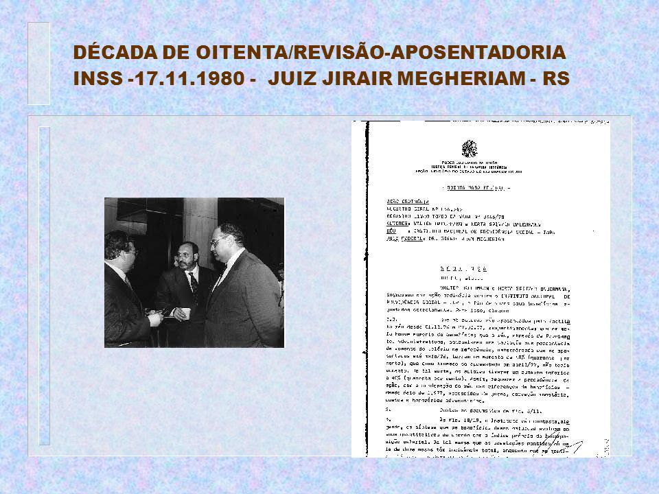 DÉCADA DE OITENTA/REVISÃO-APOSENTADORIA INSS -17.11.1980 - JUIZ JIRAIR MEGHERIAM - RS