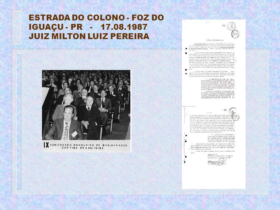 ESTRADA DO COLONO - FOZ DO IGUAÇU - PR - 17.08.1987 JUIZ MILTON LUIZ PEREIRA