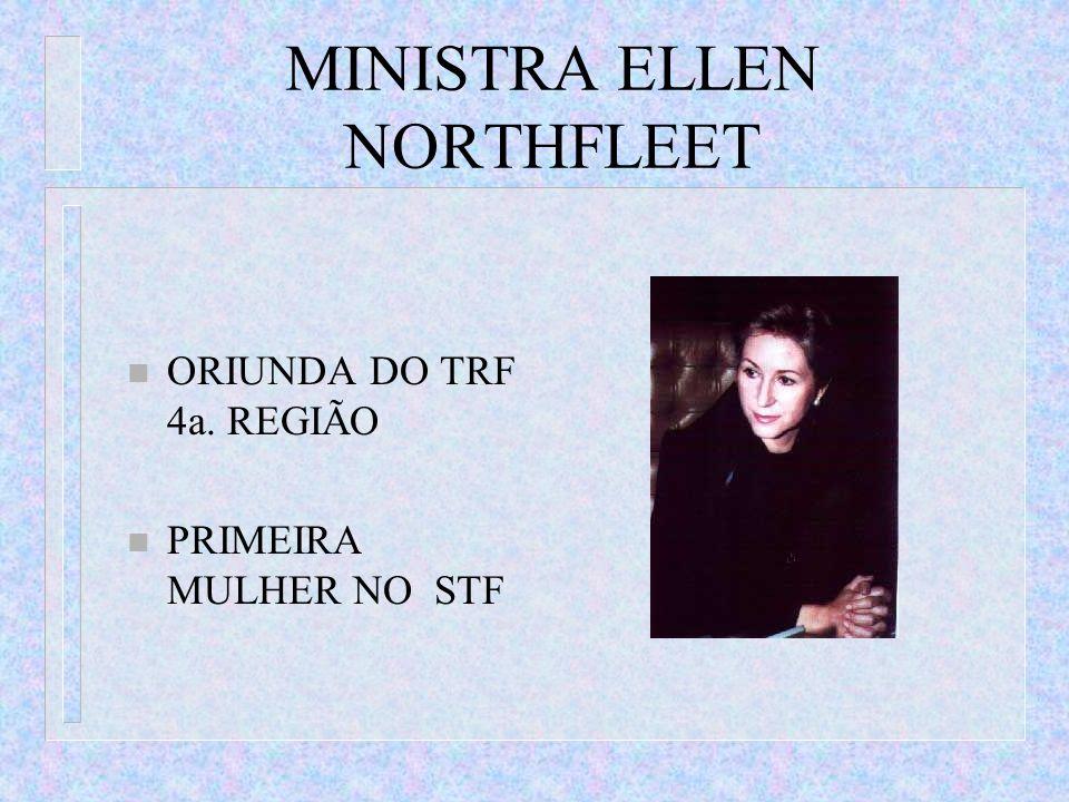 MINISTRA ELLEN NORTHFLEET n ORIUNDA DO TRF 4a. REGIÃO n PRIMEIRA MULHER NO STF