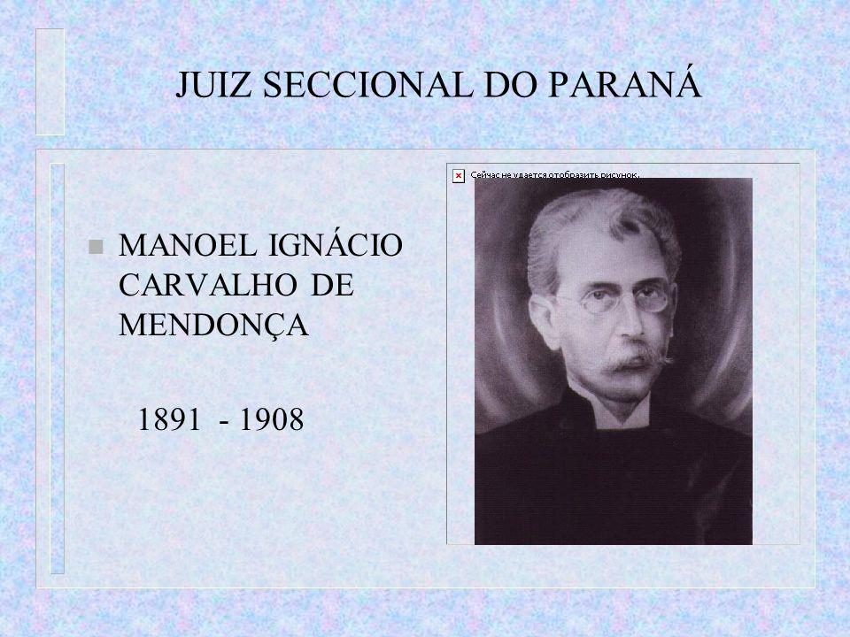 JUIZ SECCIONAL DO PARANÁ n MANOEL IGNÁCIO CARVALHO DE MENDONÇA 1891 - 1908