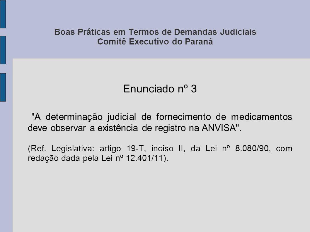 Boas Práticas em Termos de Demandas Judiciais Comitê Executivo do Paraná Enunciado nº 4 Ao impor a obrigação de prestação de saúde, o Poder Judiciário deve levar em consideração as competências das instâncias gestoras do SUS .