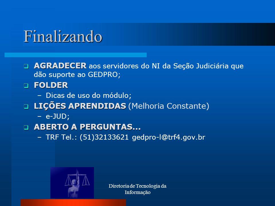 Diretoria de Tecnologia da Informação Finalizando AGRADECER AGRADECER aos servidores do NI da Seção Judiciária que dão suporte ao GEDPRO; FOLDER FOLDE