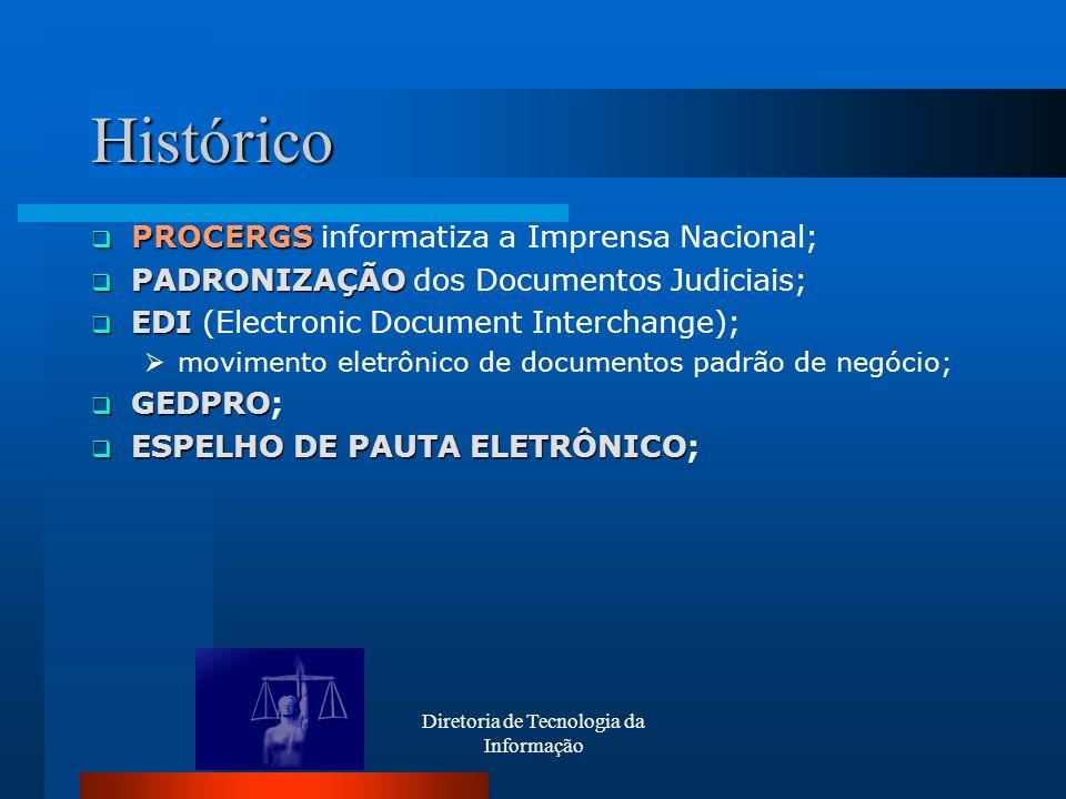 Diretoria de Tecnologia da Informação Histórico PROCERGS PROCERGS informatiza a Imprensa Nacional; PADRONIZAÇÃO PADRONIZAÇÃO dos Documentos Judiciais;