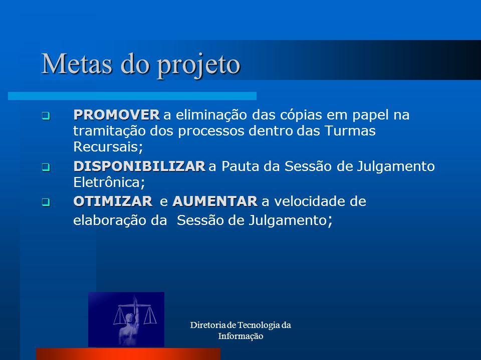 Diretoria de Tecnologia da Informação Metas do projeto PROMOVER PROMOVER a eliminação das cópias em papel na tramitação dos processos dentro das Turma