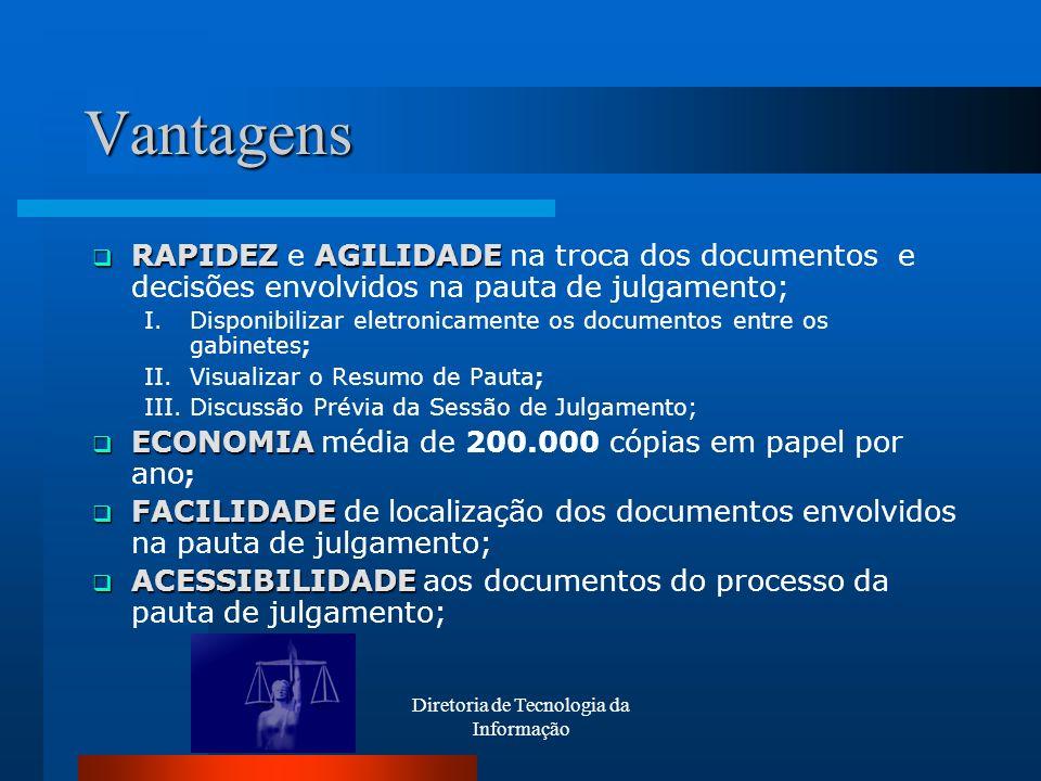 Diretoria de Tecnologia da Informação Vantagens RAPIDEZ AGILIDADE RAPIDEZ e AGILIDADE na troca dos documentos e decisões envolvidos na pauta de julgam
