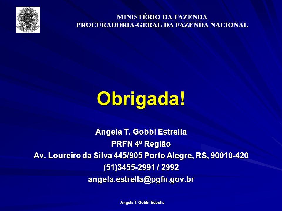 Angela T.Gobbi Estrella MINISTÉRIO DA FAZENDA PROCURADORIA-GERAL DA FAZENDA NACIONAL Obrigada.