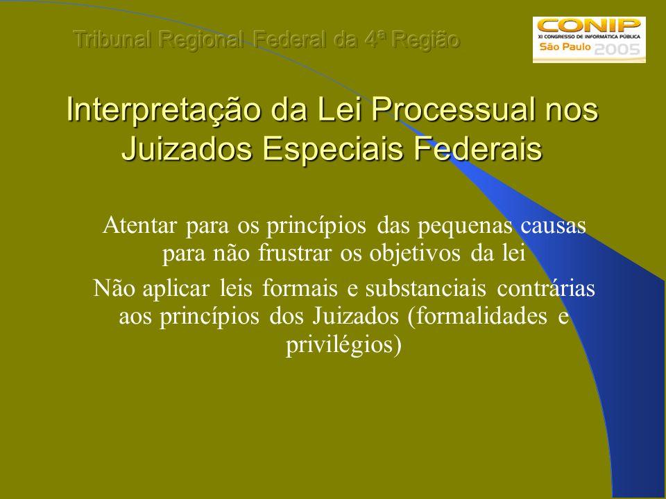 Interpretação da Lei Processual nos Juizados Especiais Federais Atentar para os princípios das pequenas causas para não frustrar os objetivos da lei N