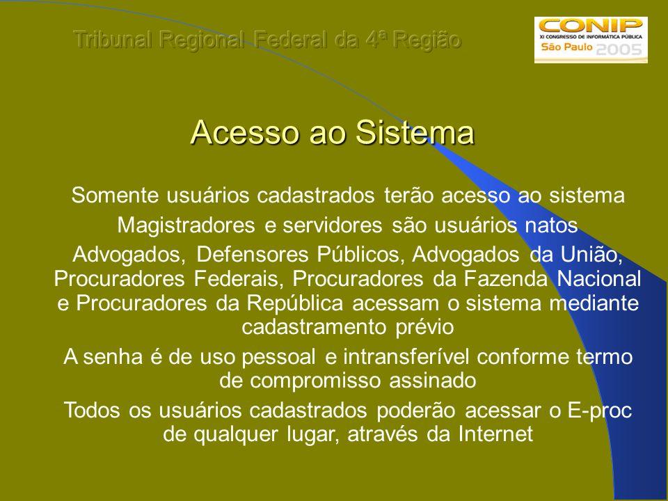 Acesso ao Sistema Somente usuários cadastrados terão acesso ao sistema Magistradores e servidores são usuários natos Advogados, Defensores Públicos, A